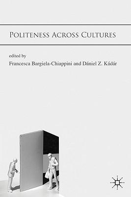 Politeness Across Cultures By Bargiela-Chiappini, Francesca (EDT)/ Kadar, Daniel Z. (EDT)
